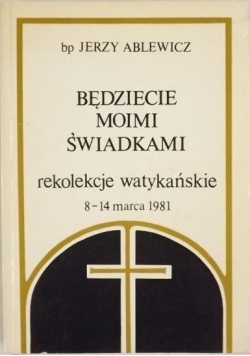 Będziecie moimi świadkami. Rekolekcje watykańskie 8-14 marca 1981