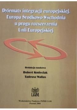 Dylematy integracji europejskiej. Europa Środkowo-Wschodnia u progu rozszerzenia Unii Europejskiej