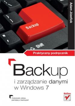 Backup i zarządzanie danymi w Windows 7 Praktyczny podręcznik