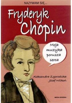 Nazywam się Fryderyk Chopin - A. Zgorzelska