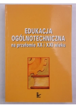 Edukacja ogólnotechniczna na przełomie XX i XXI wieku