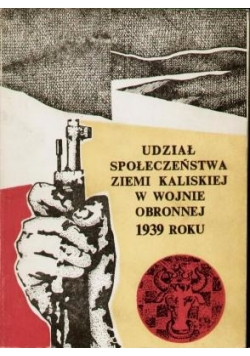 Udział społeczeństwa ziemi kaliskiej w wojnie obronnej 1939 roku