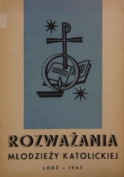 Rozważania młodzieży katolickiej, 1947r.