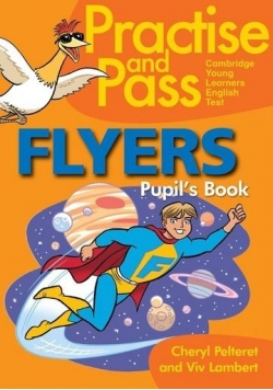 Practise and Pass. Flyers. Pupil's book