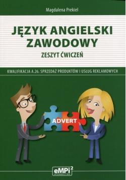 Język angielski zawodowy Zeszyt ćwiczeń Kwalifikacja A.26. Sprzedaż produktów i usług reklamowych