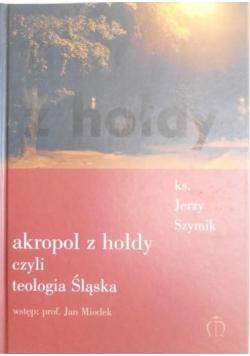 Szymik Jerzy - Akropol z hołdy czyli teologia Śląska