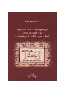 Wprowadzenie stanu wojennego 13 grudnia 1981 roku w historiografii i publicystyce polskiej