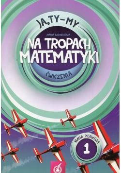 Ja Ty My 1 Na tropach matematyki Ćwiczenia Część 1