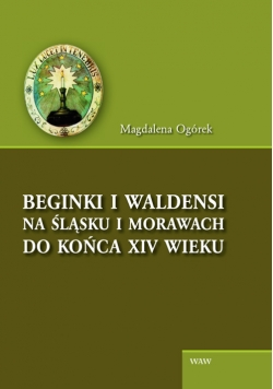 Beginki i Waldensi na Śląsku i Morawach do końca XIV wieku