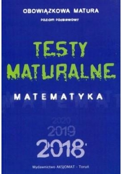 Testy Maturalne. Matematyka 2018 ZP