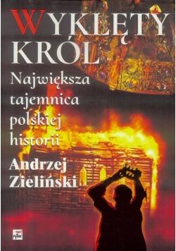 Wyklęty król. Największa tajemnica polskiej hist.