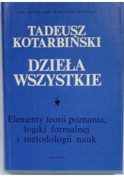 Dzieła wszystkie, t. I. Elementy teorii poznania, logiki formalnej i metodologii nauk