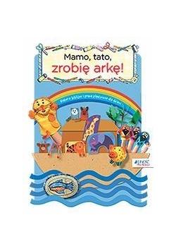 Mamo, tato, zrobię arkę! Biblijne historie i prace