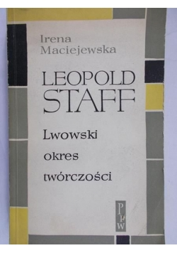 Maciejewska Irena - Leopold Staff. Lwowski okres twórczości