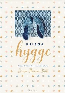 Księga hygge. Jak zwolnić kochać i żyć szczęśliwie