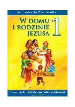 W domu i rodzinie Jezusa 1: podręcznik W drodze do Wieczernika
