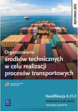 Organizowanie środków technicznych w celu realizacji procesów transportowych Podręcznik do nauki zawodu Kwalifikacja A.31.2
