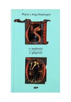 Wypisy z ksiąg filozoficznych o mądrości o głupocie