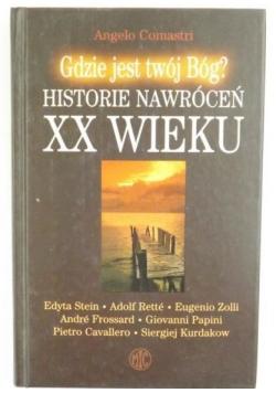Gdzie jest twój Bóg? Historie nawróceń XX wieku