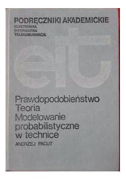 Prawdopodobieństwo, teoria ,modelowanie probabilistyczne w technice