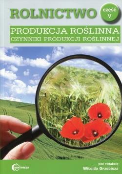 Rolnictwo Część 5 Produkcja roślinna Czynniki produkcji roślinnej Podręcznik