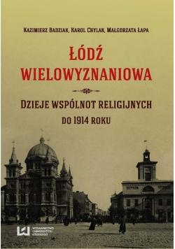Łódź wielowyznaniowa Dzieje wspólnot religijnych do 1914 roku