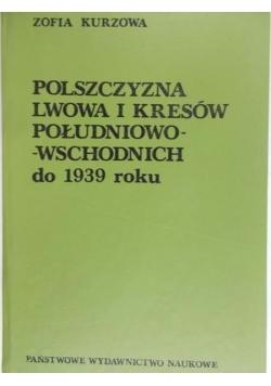 Polszczyzna Lwowa i kresów południowo - wschodnich do 1939 roku