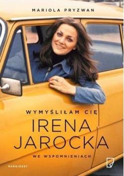 Wymyśliłam Cię. Irena Jarocka we wspomnieniach
