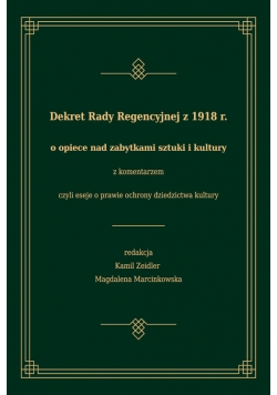 Dekret Rady Regencyjnej z 1918 r. o opiece nad zabytkami sztuki i kultury z komentarzem, czyli eseje