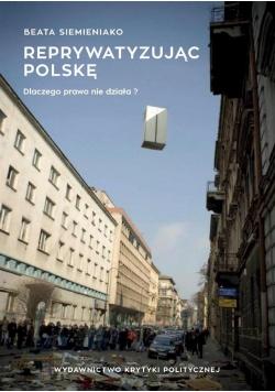 Reprywatyzując Polskę. Historia wielkiego..