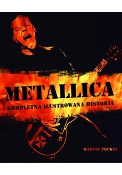 Metallica. Kompletna ilustrowana historia