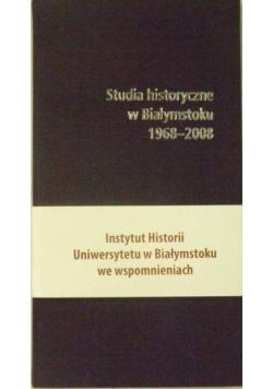 Studia historyczne w Białymstoku wspomnieniami opisane 1968-2008