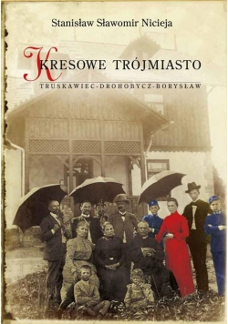Kresowe Trójmiasto,Truskawiec Drohobycz Borysław