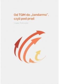 """Od TQM do ,,żandarma"""" czyli pod prąd"""
