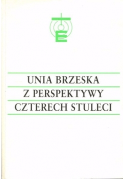 Unia brzeska z perspektywy czterech stuleci