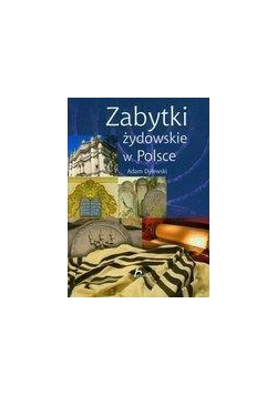 Zabytki żydowskie w Polsce - Adam Dylewski