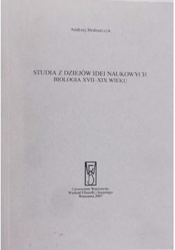 Studia z dziejów idei naukowych. Biologia XVII - XIX wieku