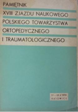Pamiętnik XVIII zjazdu naukowego polskiego towarzystwa ortopedycznego i traumatologicznego