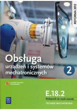 Obsługa urządzeń i systemów mechatronicznych E.18.2 Podręcznik do nauki zawodu technik mechatronik Część 2