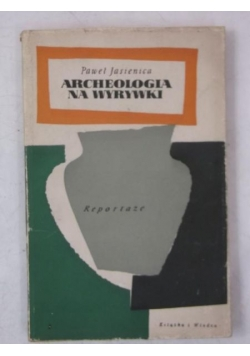 Archeologia na wyrywki. Reportaże