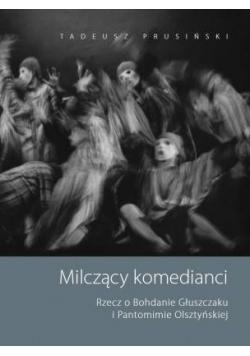 Milczący komedianci. Rzecz o Bohdanie Głuszczaku i Pantomimie Olsztyńskiej