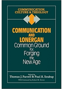 Communication and Lonergan: Common Ground for Forging the New Age