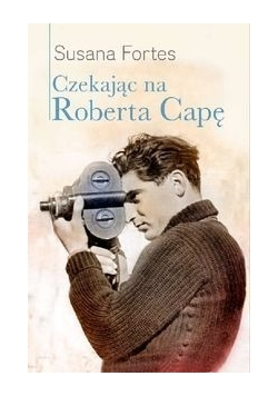 Czekając na Roberta Capę