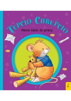 Tupcio Chrupcio. Mama idzie do pracy w.2018