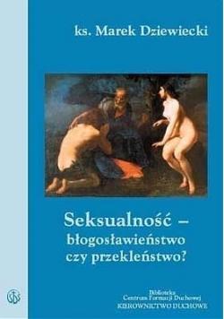 Seksualność - błogosławieństwo czy przekleństwo?