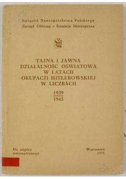 Tajna i jawna działalność oświatowa w latach okupacji hitlerowskiej w liczbach 1939-1945