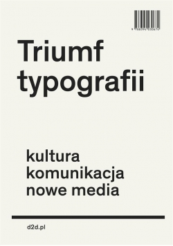 Triumf typografii.Kultura, komunikacja, nowe media