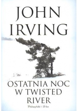 Ostatnia noc w Twisted River - John Irving