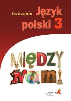 J.Polski GIM 3 Między Nami ćw. wersja B w.2017 GWO
