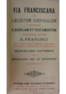 Via Franciscana Ad Caelestem Hierusalem Continens S. Regulam Et Testamentum